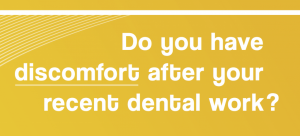 "Image of the banner ""Do you have discomfort after your recent dental work?"""