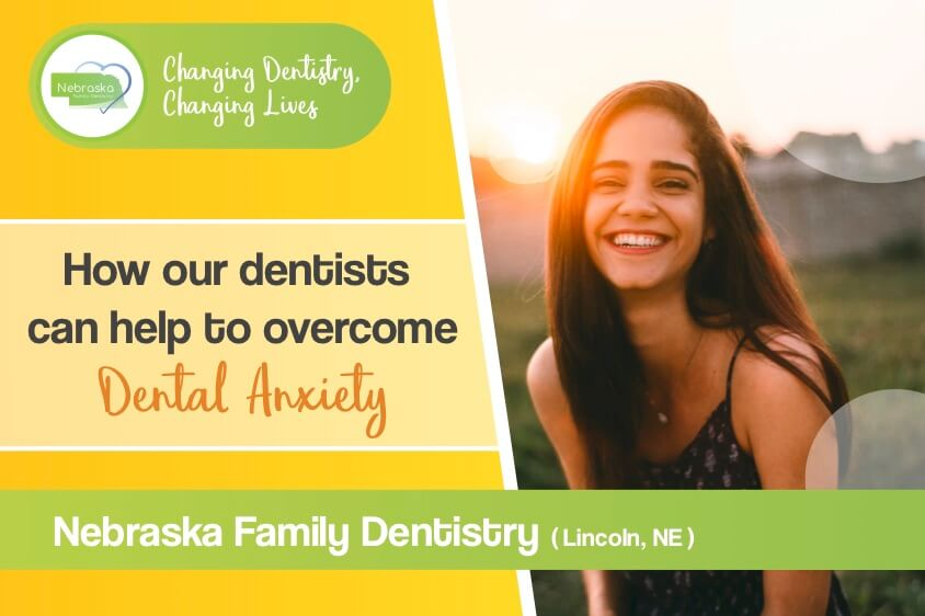 Image of a banner displaying how our dentists can help you overcome dental anxiety. If you are searching for sedation dentistry near me, Nebraska Family Dentistry has so much to offer.